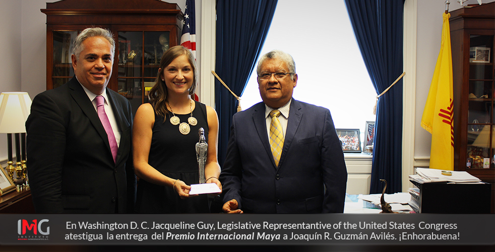 En Washington D.C. Jacqueline Guy, Legislative Representantive of the United 	           States Congress atestigua la entrega el Premio Internacional Maya 2016 a Joaquín  	           R. Guzmán Avilés. ¡Enhorabuena! 				img.org.mx 				‪#‎PremioInternacionalMaya‬ 				@Imde_Mexico 				@IMG_AC 				@Tlatoani_Premio